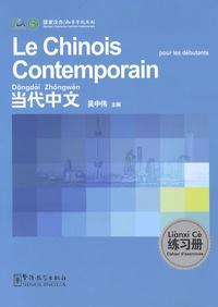 Zhongwei Wu - Le chinois contemporain pour les débutants - Cahier d'exercices.