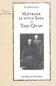 Zhongwen Fu - Maîtriser le style Yang de Taiji Quan.