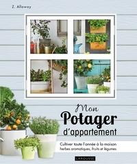 Zia Allaway - Mon potager d'appartement - Cultivez toute l'année à la maison vos herbes aromatiques, fruits et légumes.