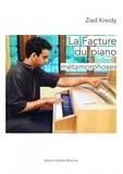Ziad Kreidy - La facture du piano et ses métamorphoses - Esthétique, héritage, innovation.