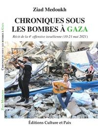 Ziad Medoukh - Chroniques sous les bombes à Gaza - Récit de la 4e offensive israélienne (10-21 mai 2021).
