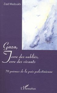 Ziad Medoukh - Gaza, terre des oubliés, terre des vivants - 70 poèmes de la paix palestinienne.
