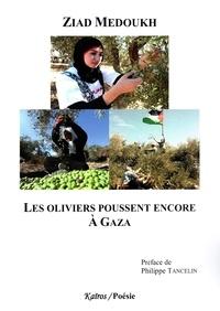Ziad Medoukh - Les oliviers poussent encore à Gaza.