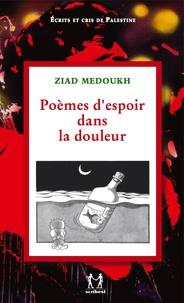 Ziad Medoukh - Poèmes d'espoir dans la douleur - Choix de quarante poèmes pour Gaza, pour la Palestine, pour la Vie, pour l'Espoir, pour la Solidarité et la Paix.