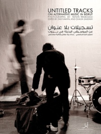 Ziad Nawfal et Ghalya Saada - Untitled Tracks : On alternative music in Beirut.