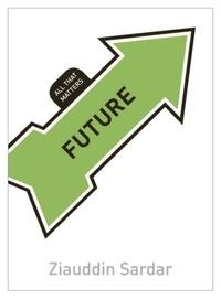Ziauddin Sardar - Future: All That Matters.