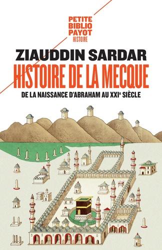 Histoire de La Mecque. De la naissance d'Abraham au XXIe siècle