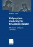 Zielgruppenmarketing für Finanzdienstleister - Mit System erfolgreich verkaufen.