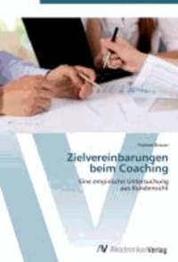Zielvereinbarungen  beim Coaching - Eine empirische Untersuchung  aus Kundensicht.