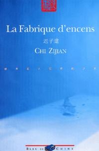 Zijian Chi - La fabrique d'encens - Suivie de Neuf pensées.