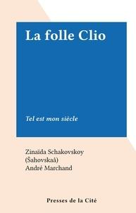 Zinaïda Schakovskoy (Šahovskaâ) et André Marchand - La folle Clio - Tel est mon siècle.