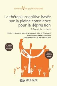 Zindel Segal et Mark Williams - La thérapie cognitive basée sur la pleine conscience pour la dépression - Une nouvelle approche pour prévenir la rechute.