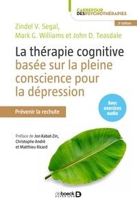 Zindel Segal et Mark Williams - La thérapie cognitive basée sur la pleine conscience pour la dépression - Prévenir la rechute.
