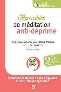 Zindel Segal et John Teasdale - Mon cahier de médidation anti-déprime.