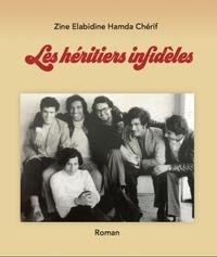 Zine Elabidine Hamda Chérif - Les héritiers infidèles.