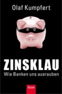 Zinsklau - Wie Banken uns ausrauben.
