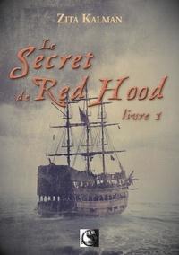 Zita Kalman - Le secret de Red Hood Tome 1 : .