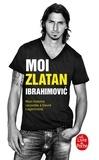 Zlatan Ibrahimovic - Moi, Zlatan Ibrahimovic - Mon histoire racontée à David Lagercrantz.