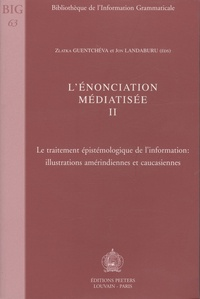 Zlatka Guentchéva - L'énonciation médiatisée - Tome 2, le traitement épistémologique de l'information: illustrations amérindiennes et caucasiennes.