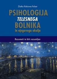Zlatka Rakovec-Felser - Psihologija telesnega bolnika in njegovega okolja - Razumeti in biti razumljen.