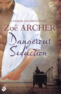 Zoë Archer - Dangerous Seduction: Nemesis, Unlimited Book 2 (A page-turning historical adventure romance).