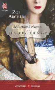Zoë Archer - Les justiciers Tome 2 : Séduction à risques.