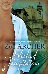 Zoë Archer - Wicked Temptation: Nemesis, Unlimited Book 3  (A suspenseful historical adventure romance).