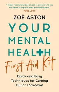Zoe Aston - Your Mental Health First Aid Kit - Quick and Easy Techniques for Coming Out of Lockdown.