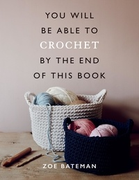 Zoe Bateman - You Will Be Able to Crochet by the End of This Book.