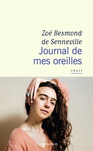 Zoé Besmond de Senneville - Journal de mes oreilles.