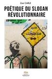 Zoé Carle - Poétique du slogan révolutionnaire.