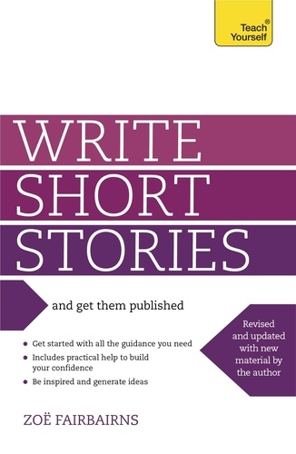 Write Short Stories and Get Them Published. Your practical guide to writing compelling short fiction