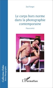 Ucareoutplacement.be Le corps hors norme dans la photographie contemporaine - Plasticité(s) Image