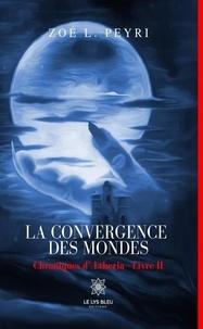 Zoé L. Peyri - La convergence des mondes.