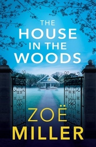 Zoe Miller - The House in the Woods.