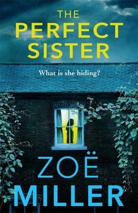 Zoe Miller - The Perfect Sister - A compelling page-turner that you won't be able to put down.