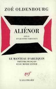Zoé Oldenbourg - Alienor (Pièce en quatre tableaux).