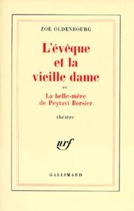 Zoé Oldenbourg - L'Évêque et la vieille dame ou la Belle-mère de Peytavi Borsier - Pièce en 10 tableaux et un prologue.