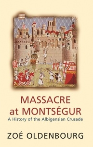 Zoé Oldenbourg - Massacre At Montsegur: A History Of The Albigensian Crusade.
