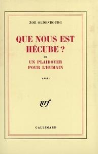 Zoé Oldenbourg - Que nous est Hécube? Ou un plaidoyer pour l'humain.