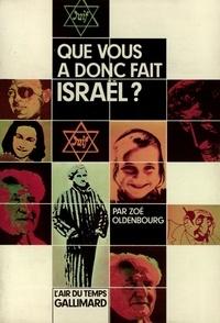 Zoé Oldenbourg - Que vous a donc fait Israël?.
