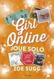 Zoe Sugg - Girl online Tome 3 : Girl Online joue solo.