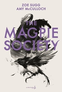 Zoe Sugg et Amy Mcculloch - The Magpie Society - Tome 1.