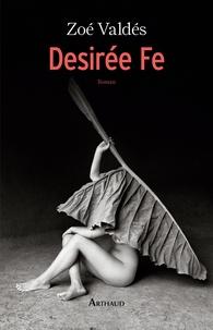 Zoé Valdés - Desirée Fe - Ou l'innocente pornographe.