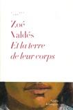Zoé Valdés - Et la terre de leur corps.
