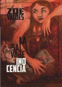 Zoé Valdés - La salvaje inocencia o la inocente pornografa.