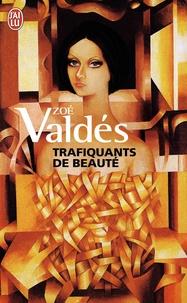 Zoé Valdés - Trafiquants de beauté.