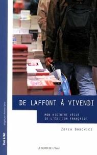 Zofia Bobowicz - De Laffont à Vivendi - Mon histoire vécue de l'édition française.