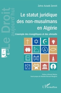 Zohra Aziadé Zemirli - Le statut juridique des non-musulmans en Algérie - L'exemple des évangéliques et des ahmadis.