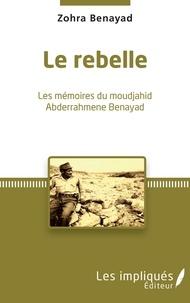 Lesmouchescestlouche.fr Le Rebelle - Les mémoires du moudjahid Abderrahmene Benayad Image